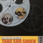 FILMING MARGINS: TANG SHU SHUEN, A FORGOTTEN HONG KONG WOMAN DIRECTOR, Hong Kong: Hong Kong University Press, 2004